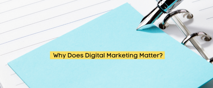 Why Does Digital Marketing Matter?