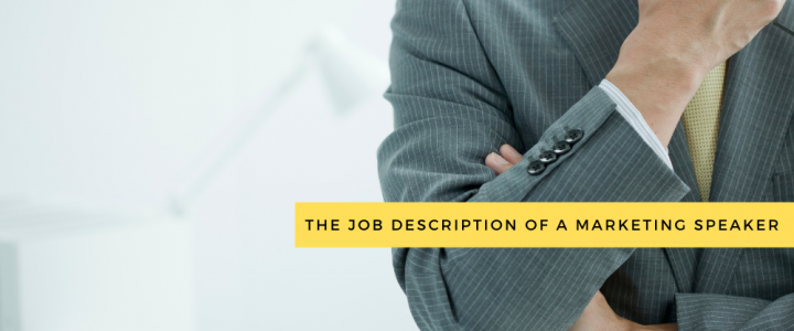 The Job Description of a Marketing Speaker