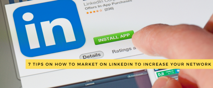 7 Tips on How to Market on LinkedIn to Increase Your Network